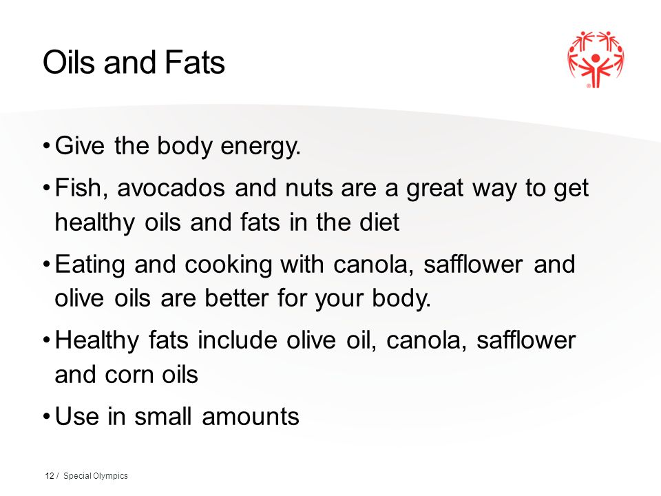 Oils and Fats Give the body energy.