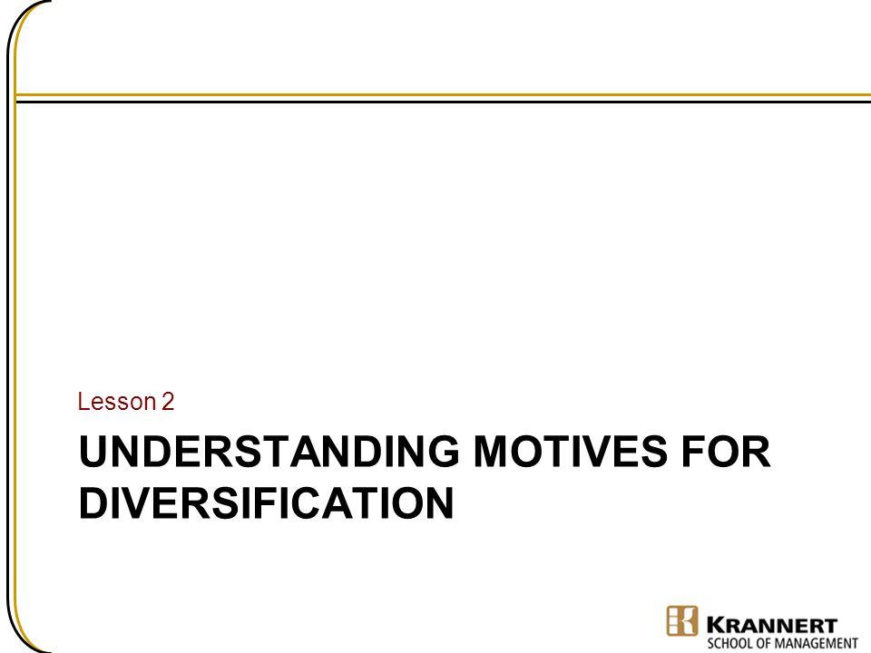 UNDERSTANDING MOTIVES FOR DIVERSIFICATION Lesson 2