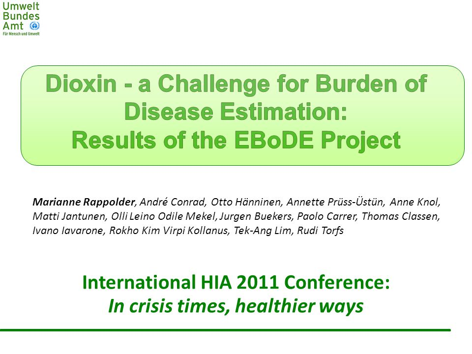 Environmental Burden of Disease in Europe Participating countries: Belgium Finland The Netherlands France Germany Italy 15 April 2011 2 International HIA 2011 Conference: In crisis times, healthier ways http://en.opasnet.org/w/Ebode