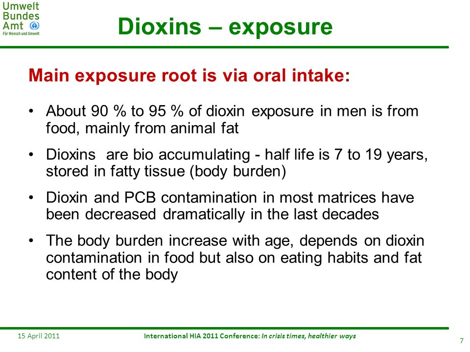 Dioxins – exposure Main exposure root is via oral intake: About 90 % to 95 % of dioxin exposure in men is from food, mainly from animal fat Dioxins ar
