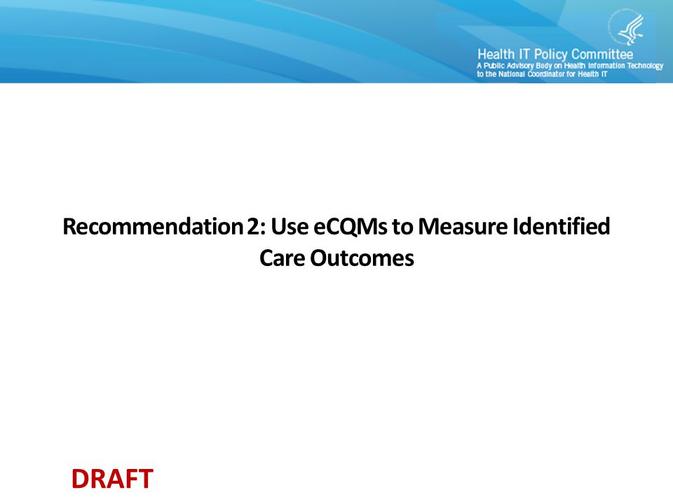 DRAFT Recommendation 2: Use eCQMs to Measure Identified Care Outcomes