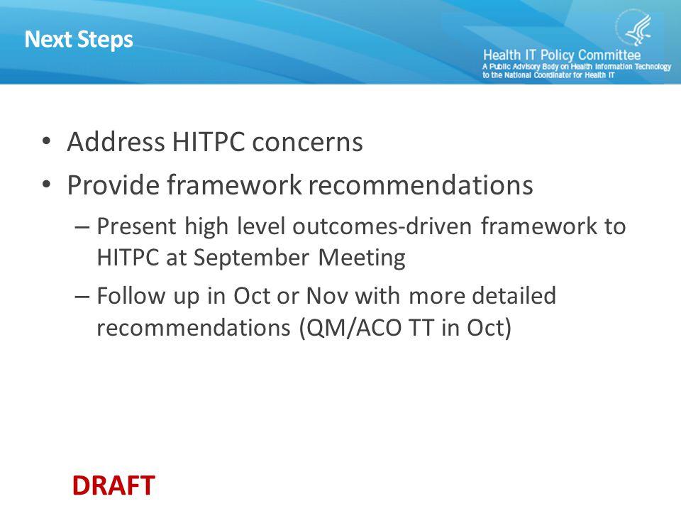 DRAFT Next Steps Address HITPC concerns Provide framework recommendations – Present high level outcomes-driven framework to HITPC at September Meeting