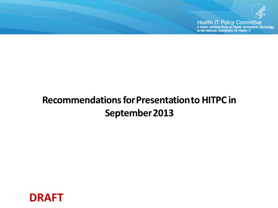 DRAFT Recommendations for Presentation to HITPC in September 2013