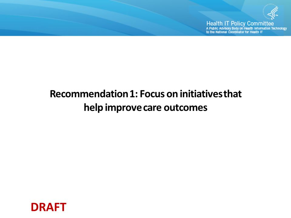 DRAFT Recommendation 1: Focus on initiatives that help improve care outcomes