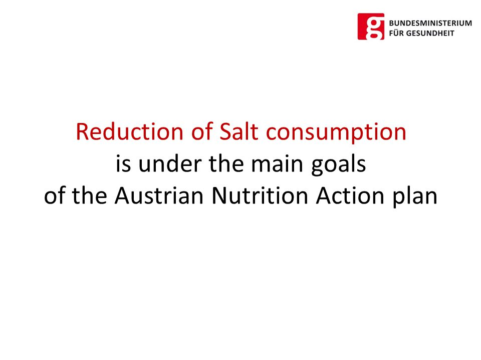 Reduction of Salt consumption is under the main goals of the Austrian Nutrition Action plan