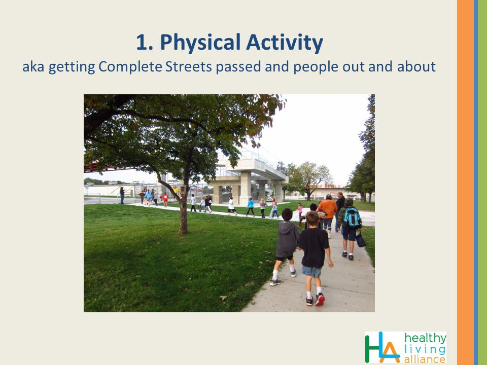 1. Physical Activity aka getting Complete Streets passed and people out and about