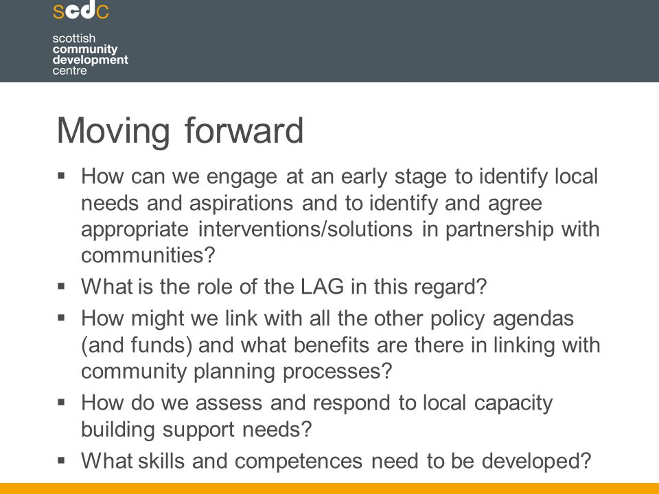Moving forward  How can we engage at an early stage to identify local needs and aspirations and to identify and agree appropriate interventions/solutions in partnership with communities.