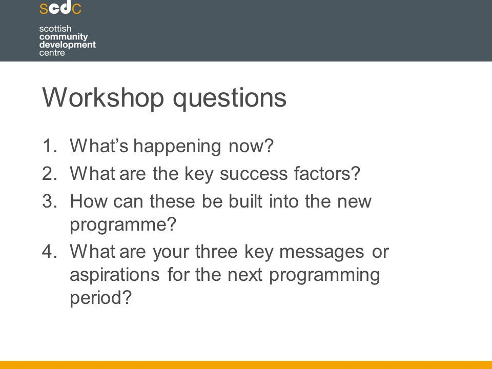 Workshop questions 1.What's happening now.2.What are the key success factors.