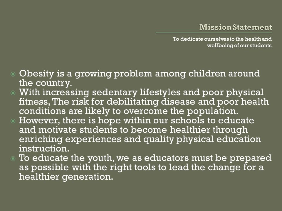 To dedicate ourselves to the health and wellbeing of our students OObesity is a growing problem among children around the country. WWith increasin