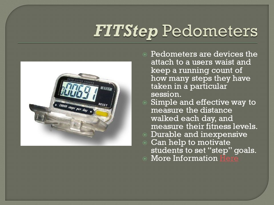  Pedometers are devices the attach to a users waist and keep a running count of how many steps they have taken in a particular session.  Simple and