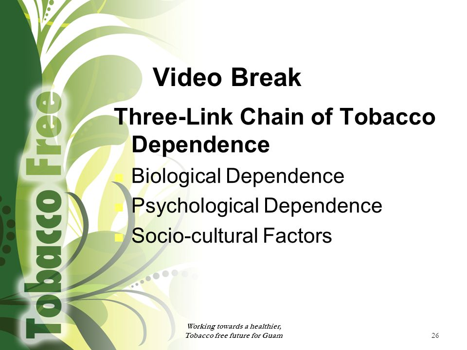 26 Video Break Three-Link Chain of Tobacco Dependence Biological Dependence Psychological Dependence Socio-cultural Factors Working towards a healthier, Tobacco free future for Guam