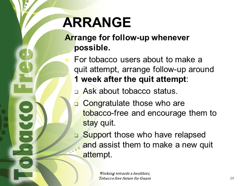 39 ARRANGE Arrange for follow-up whenever possible.