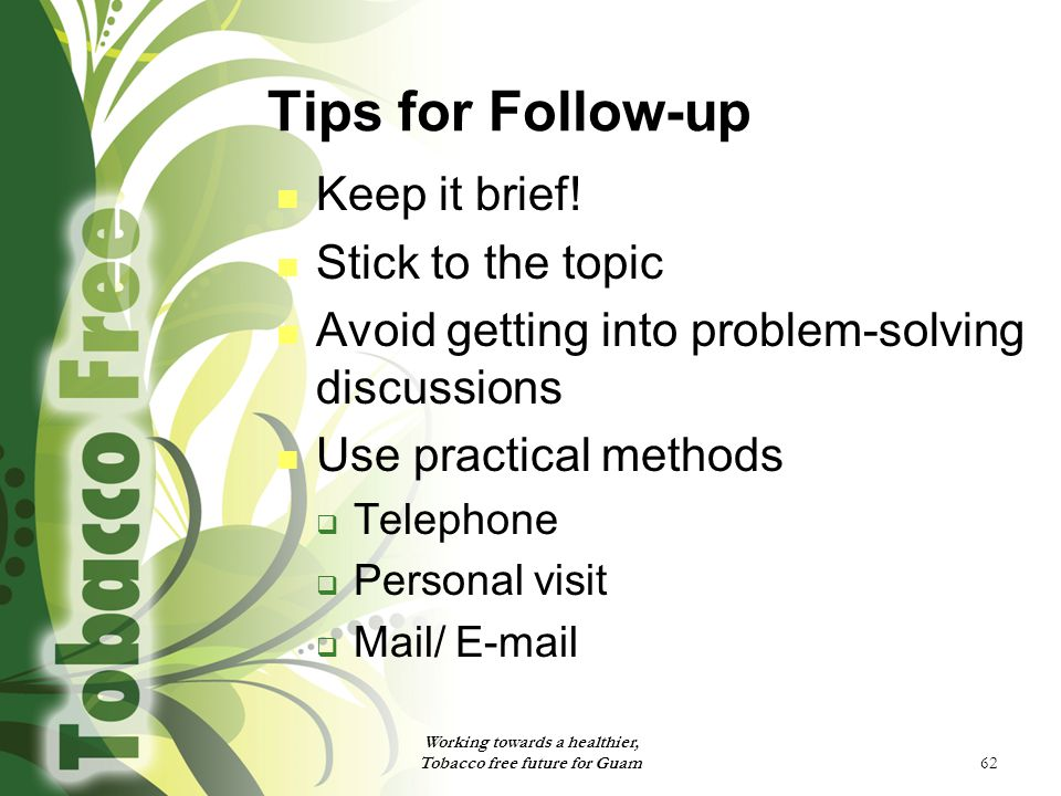 62 Tips for Follow-up Keep it brief.