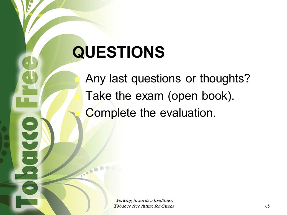 65 QUESTIONS Any last questions or thoughts. Take the exam (open book).
