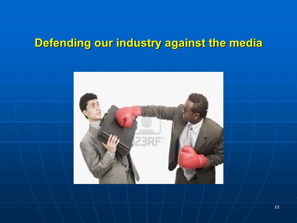 Defending our industry against the media 12