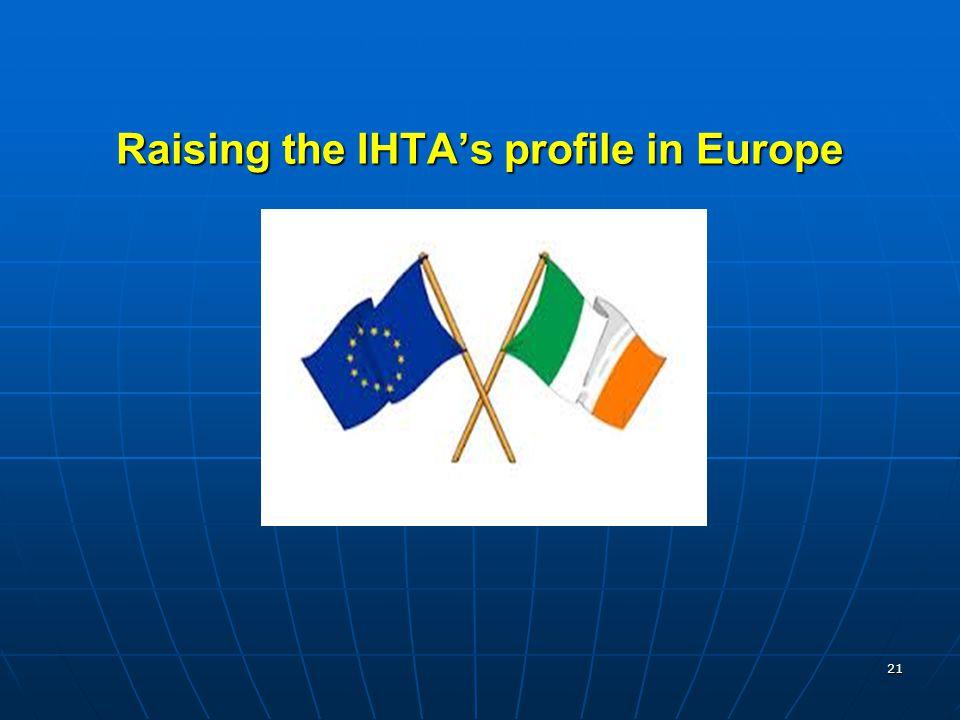 Raising the IHTA's profile in Europe 21