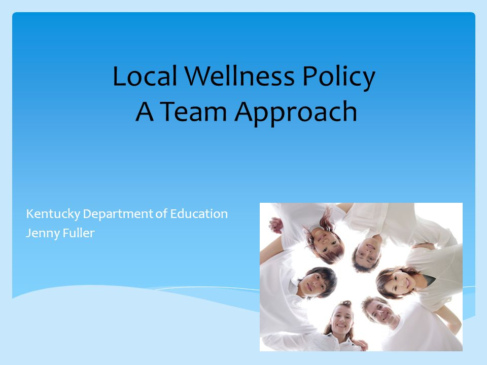 Local Wellness Policy A Team Approach Kentucky Department of Education Jenny Fuller