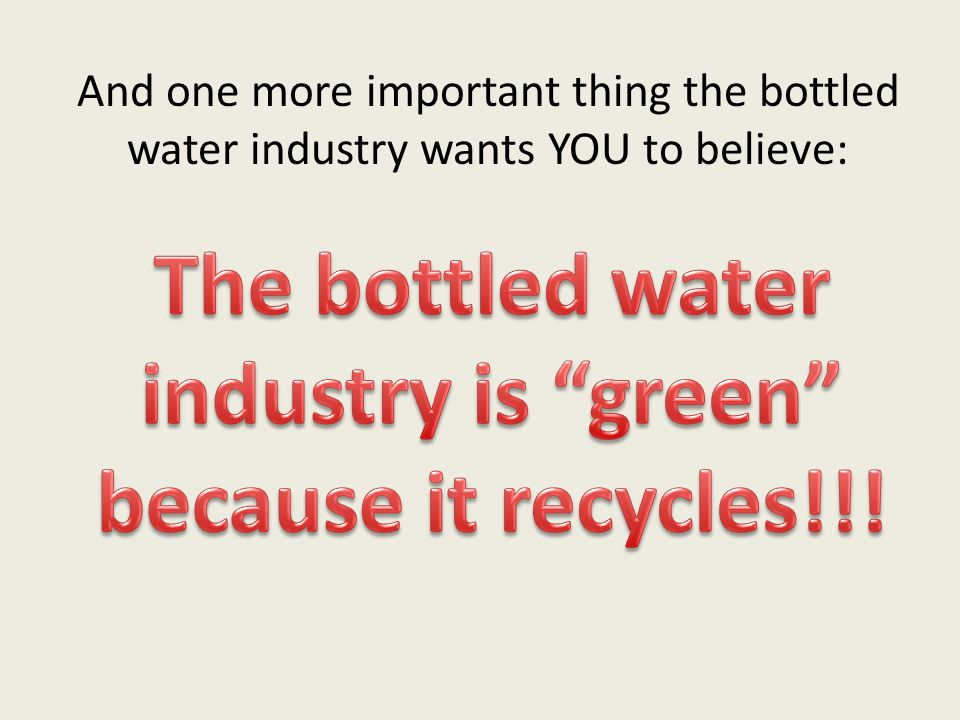 And one more important thing the bottled water industry wants YOU to believe: