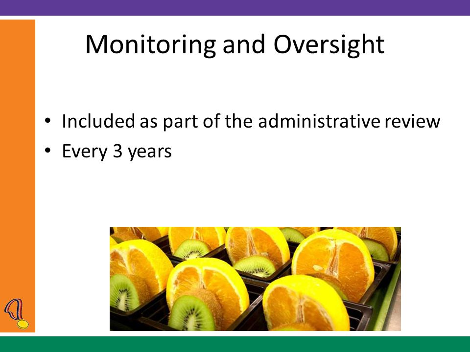 Monitoring and Oversight Included as part of the administrative review Every 3 years