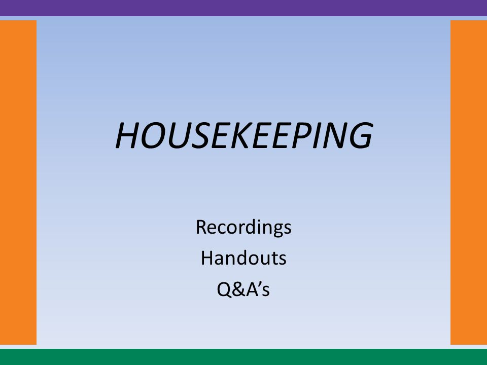 HOUSEKEEPING Recordings Handouts Q&A's