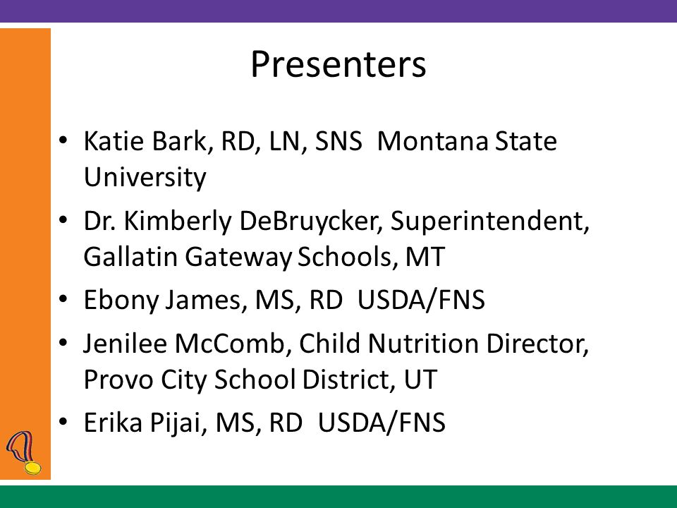 Presenters Katie Bark, RD, LN, SNS Montana State University Dr.