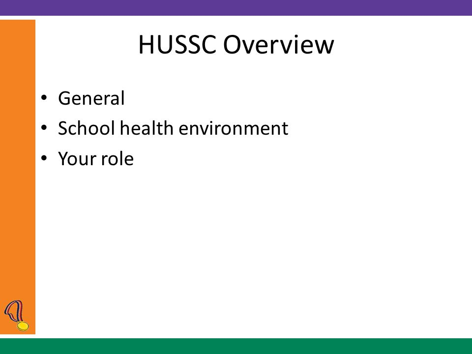 HUSSC Overview General School health environment Your role