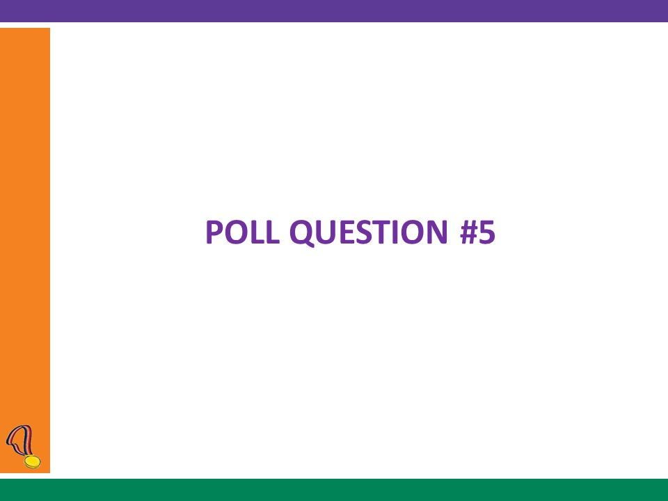 POLL QUESTION #5