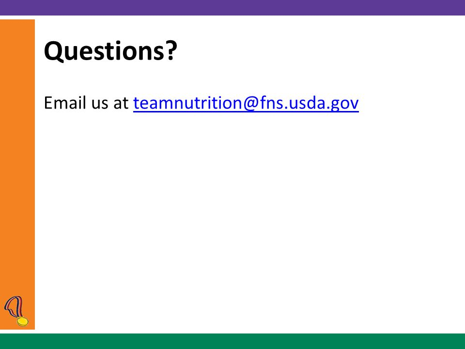 Questions Email us at teamnutrition@fns.usda.govteamnutrition@fns.usda.gov