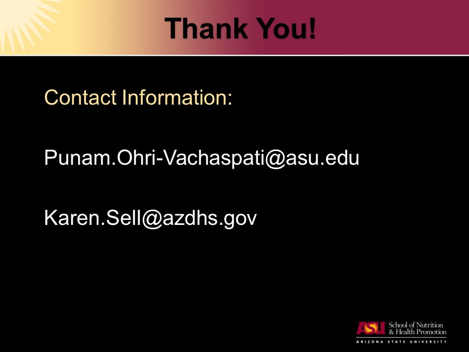 Thank You! Contact Information: Punam.Ohri-Vachaspati@asu.eduKaren.Sell@azdhs.gov