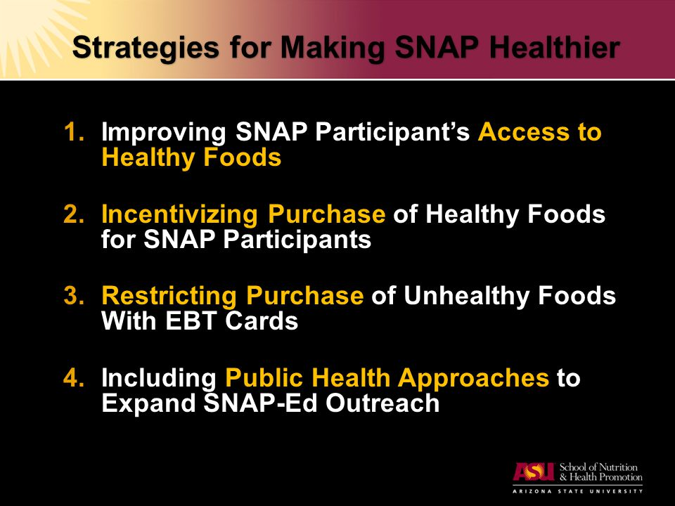 Strategies for Making SNAP Healthier 1. 1.Improving SNAP Participant's Access to Healthy Foods 2.