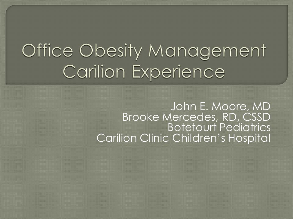 John E. Moore, MD Brooke Mercedes, RD, CSSD Botetourt Pediatrics Carilion Clinic Children's Hospital