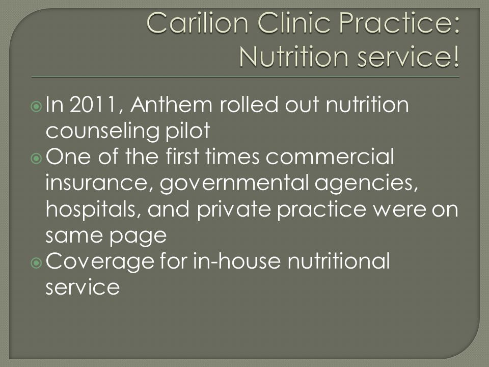  In 2011, Anthem rolled out nutrition counseling pilot  One of the first times commercial insurance, governmental agencies, hospitals, and private p