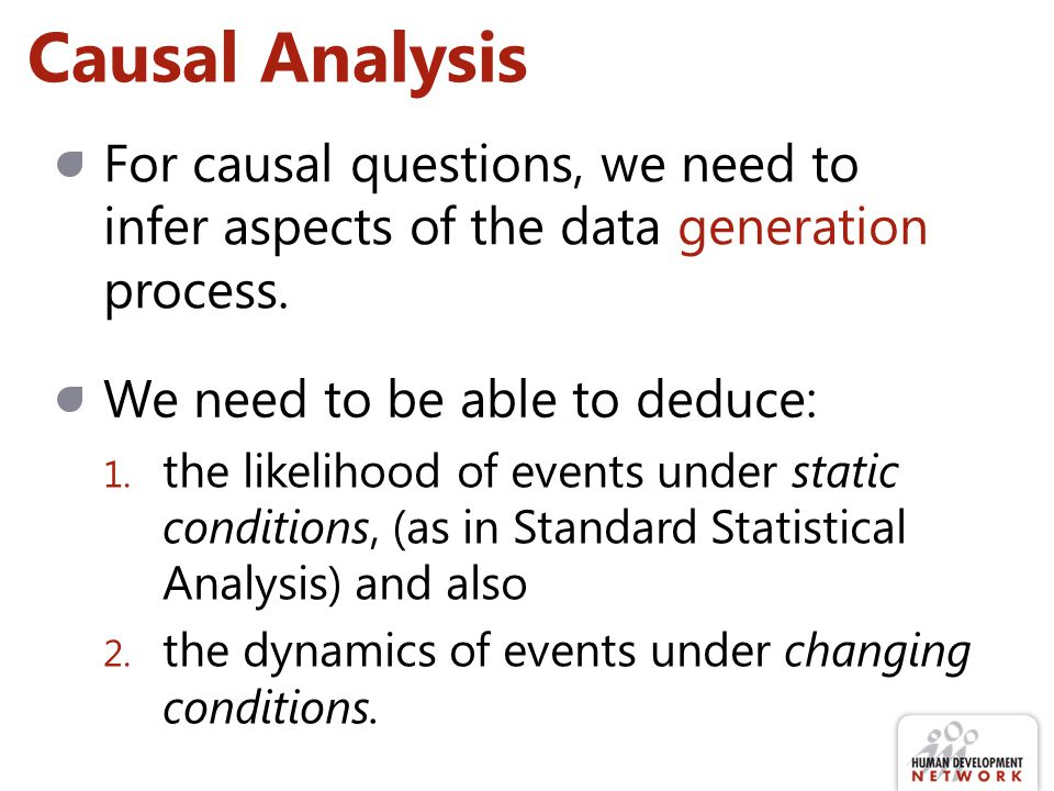 Causal Analysis For causal questions, we need to infer aspects of the data generation process.