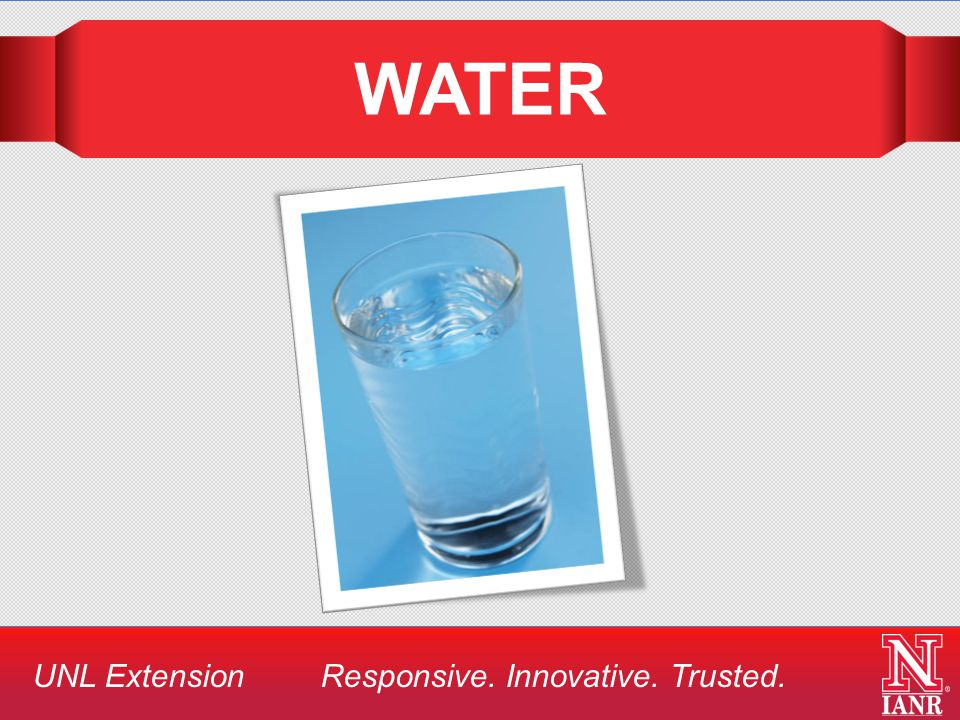 UNL Extension Responsive. Innovative. Trusted. WATER