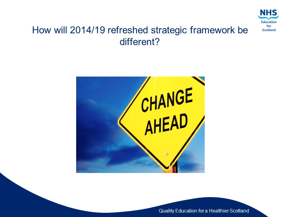 Quality Education for a Healthier Scotland How will 2014/19 refreshed strategic framework be different?