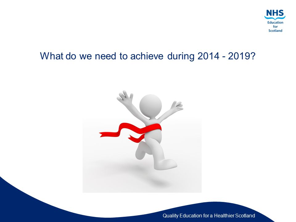 Quality Education for a Healthier Scotland What do we need to achieve during 2014 - 2019?