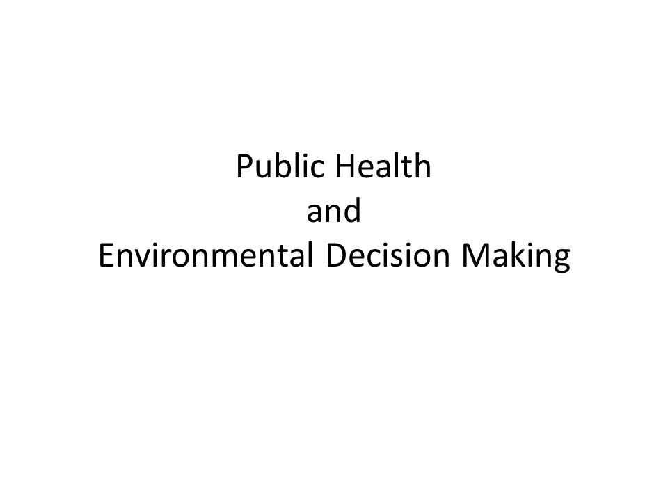 Public Health and Environmental Decision Making