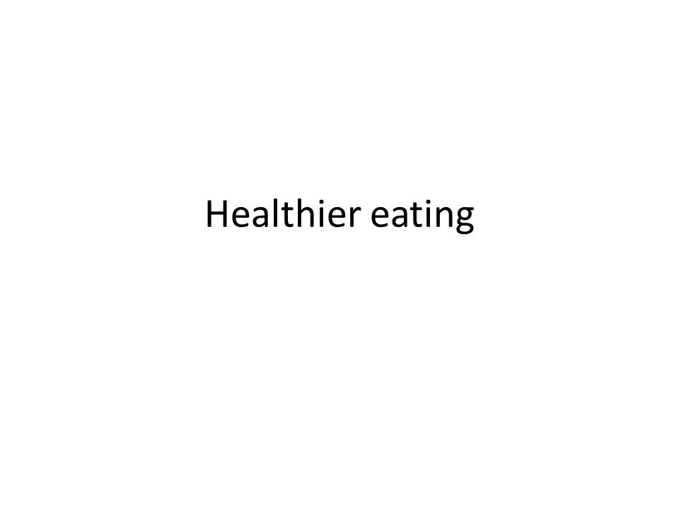 Healthier eating
