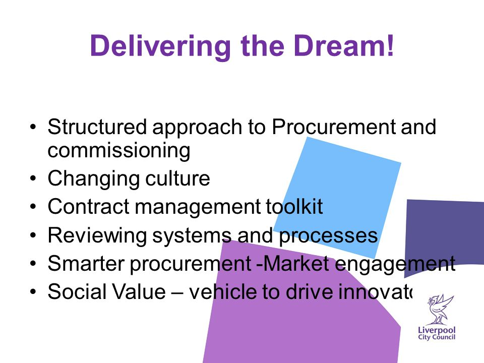 Delivering the Dream! Structured approach to Procurement and commissioning Changing culture Contract management toolkit Reviewing systems and processe