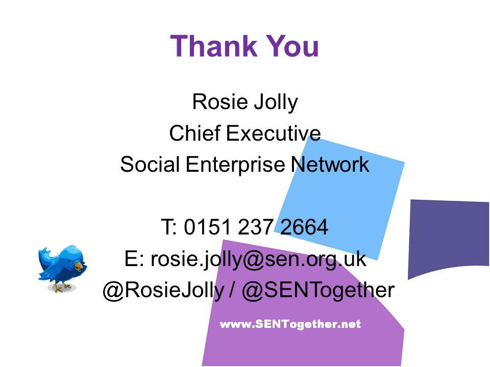 Thank You Rosie Jolly Chief Executive Social Enterprise Network T: 0151 237 2664 E: rosie.jolly@sen.org.uk @RosieJolly / @SENTogether