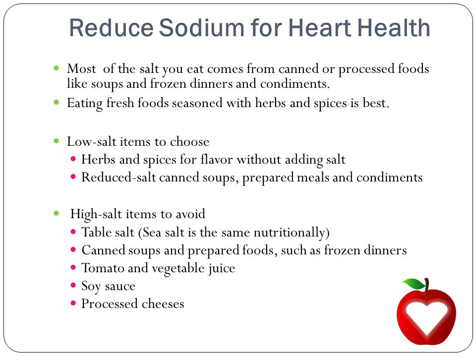 Reduce Sodium for Heart Health Most of the salt you eat comes from canned or processed foods like soups and frozen dinners and condiments. Eating fres
