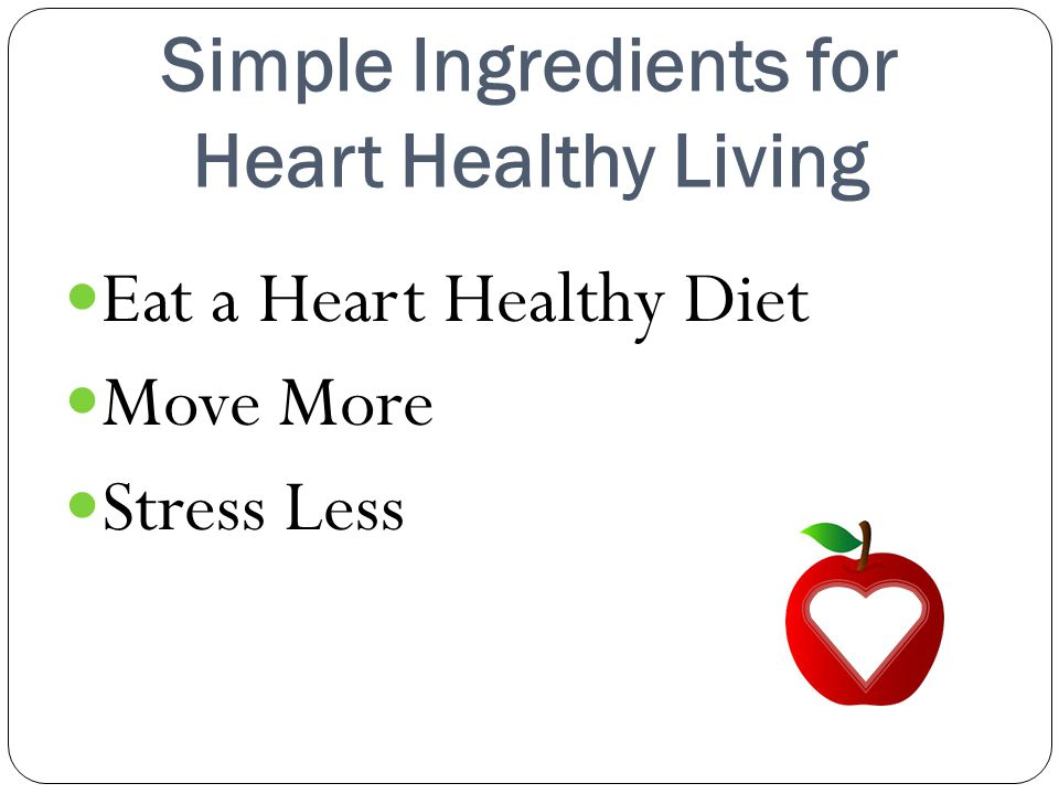 Simple Ingredients for Heart Healthy Living Eat a Heart Healthy Diet Move More Stress Less