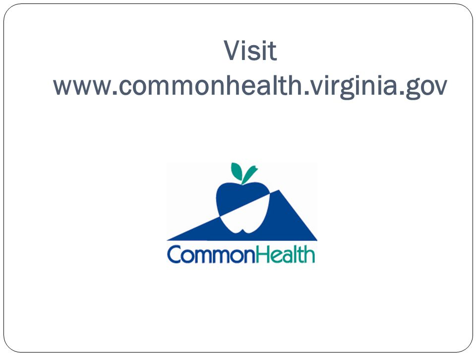 Visit www.commonhealth.virginia.gov