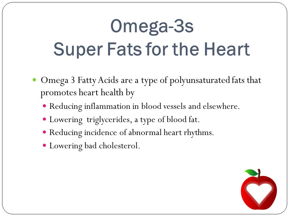 Omega-3s Super Fats for the Heart Omega 3 Fatty Acids are a type of polyunsaturated fats that promotes heart health by Reducing inflammation in blood vessels and elsewhere.