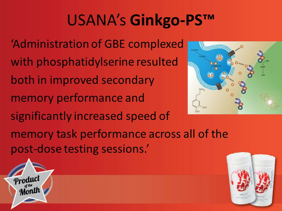USANA's Ginkgo-PS™ 'Administration of GBE complexed with phosphatidylserine resulted both in improved secondary memory performance and significantly increased speed of memory task performance across all of the post-dose testing sessions.'
