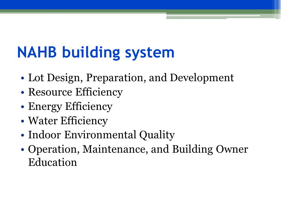 NAHB building system Lot Design, Preparation, and Development Resource Efficiency Energy Efficiency Water Efficiency Indoor Environmental Quality Operation, Maintenance, and Building Owner Education