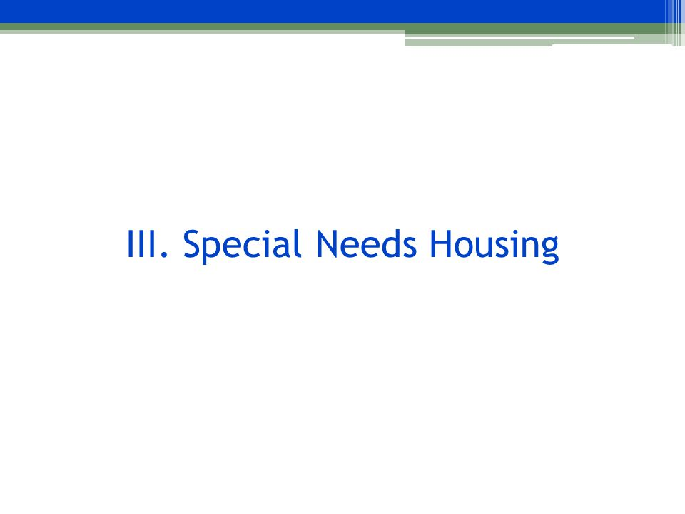III. Special Needs Housing