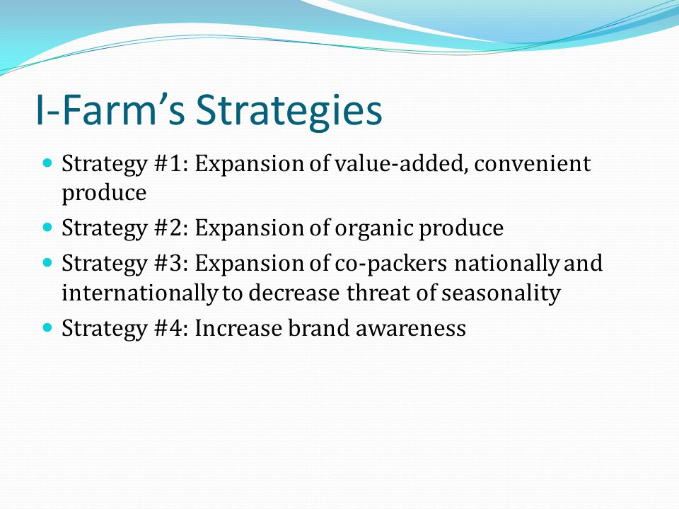 I-Farm's Strategies Strategy #1: Expansion of value-added, convenient produce Strategy #2: Expansion of organic produce Strategy #3: Expansion of co-p