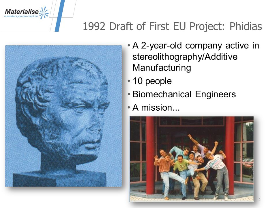 1992 Draft of First EU Project: Phidias A 2-year-old company active in stereolithography/Additive Manufacturing 10 people Biomechanical Engineers A mission...