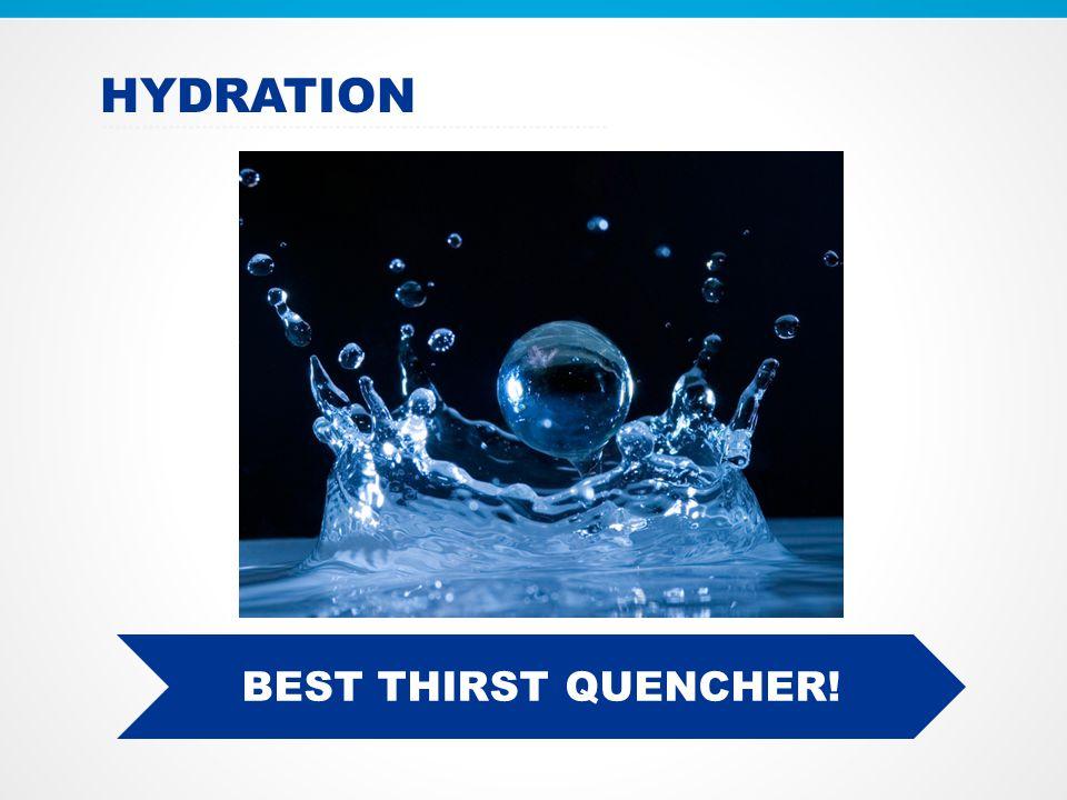 HYDRATION BEST THIRST QUENCHER!